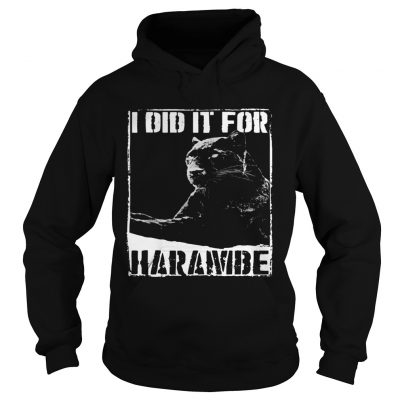 Hoodie Black Panther I did it for Harambe shirt