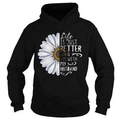 Hoodie Chrysanthemum flower Life is just better when Im with my husband shirt