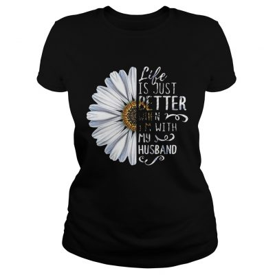 Ladies tee Chrysanthemum flower Life is just better when Im with my husband shirt