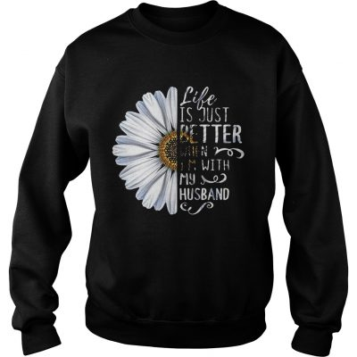 Sweater Chrysanthemum flower Life is just better when Im with my husband shirt