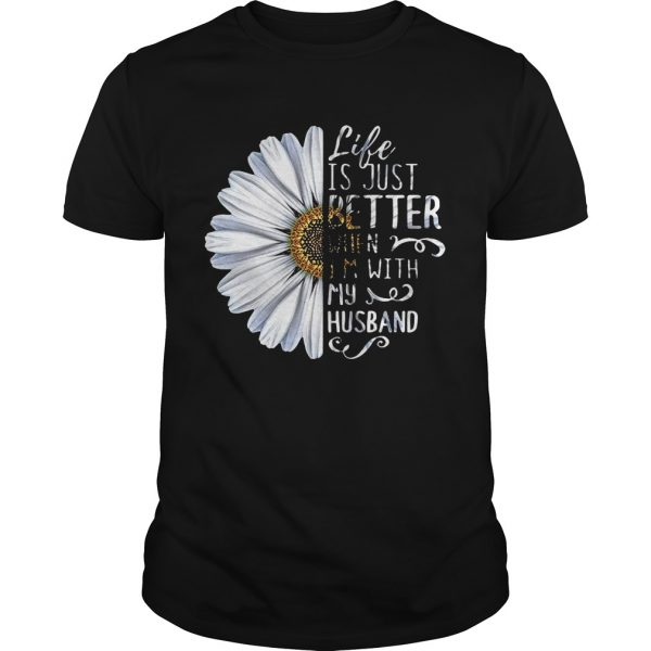 Chrysanthemum flower Life is just better when I'm with my husband shirt