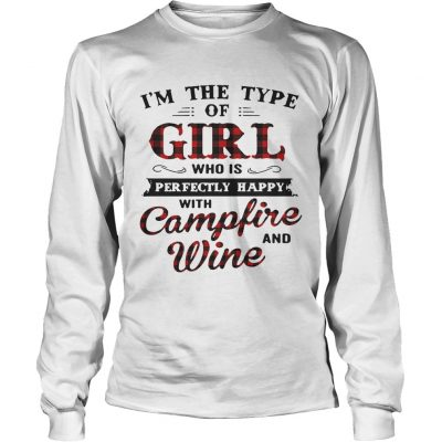 Longsleeve Tee Im the type of girl who is perfectly happy with campfire and wine shirt