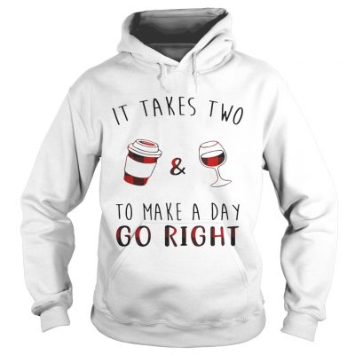 Hoodie It takes two coffee and wine to make a day go right shirt
