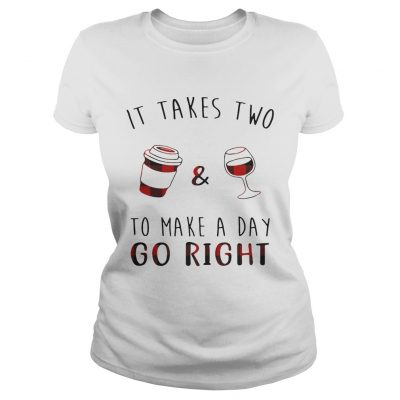 Ladies Tee It takes two coffee and wine to make a day go right shirt