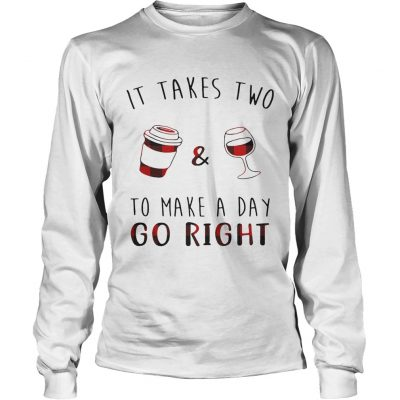 Longsleeve Tee It takes two coffee and wine to make a day go right shirt