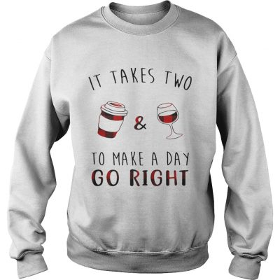 Sweater It takes two coffee and wine to make a day go right shirt