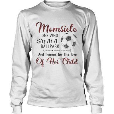 Longsleeve Tee Momsicle one who sits at a ballpark and freezes for the love of her child shirt