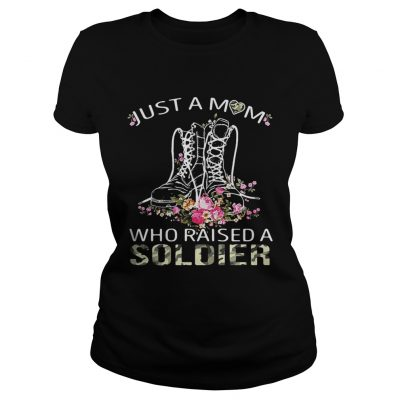 Ladies Tee Soldier boots just a mom who raised a soldier shirt