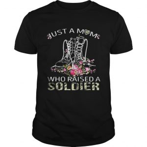 Soldier boots just a mom who raised a soldier shirt