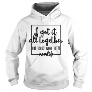 I got it all to gether but I forgot where I put it momlife hoodie
