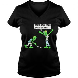 Zombie Dont roll your eyes at me Ladies Vneck