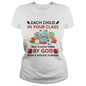 Each child in your class was placed there by God with a specific purpose ladies tee
