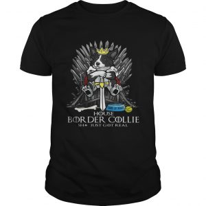 Game of Bones House Border Collie shit just got real Game of Thrones shirt