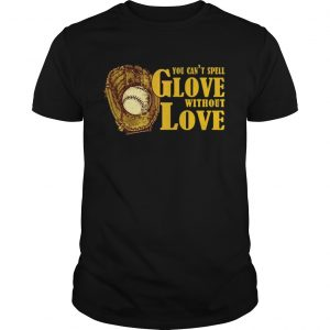 You Can't Spell Glove With Out Love T-shirt