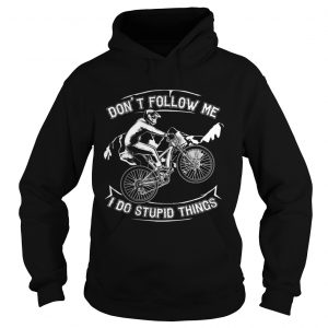 Dont Follow Me I Do Stupid Things Funny Bicycling hooide