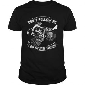 Dont Follow Me I Do Stupid Things Funny Bicycling unisex