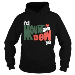 Id Mount And Dew Ya hoodie