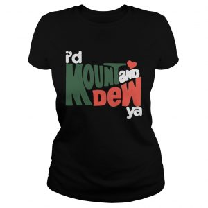 Id Mount And Dew Ya ladies tee