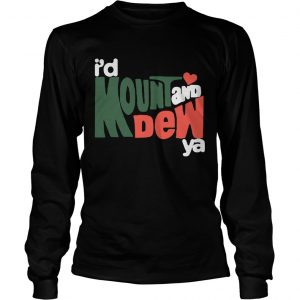 Id Mount And Dew Ya longsleeve tee