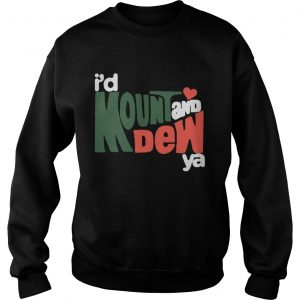 Id Mount And Dew Ya sweatshirt