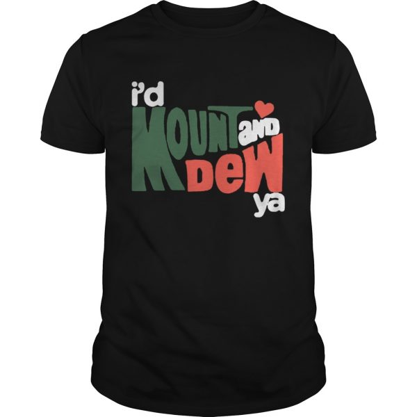 I'd Mount And Dew Ya Shirt