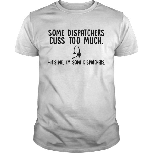 Some dispatchers cuss too much its me Im some dispatchers  Unisex