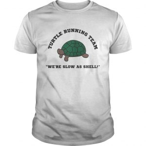 Turtle running team we're slow as shell shirt