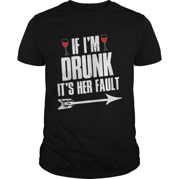 Wine If I'm Drunk It's Her Fault Shirt