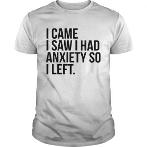 I came I saw I had anxiety so I left  Unisex