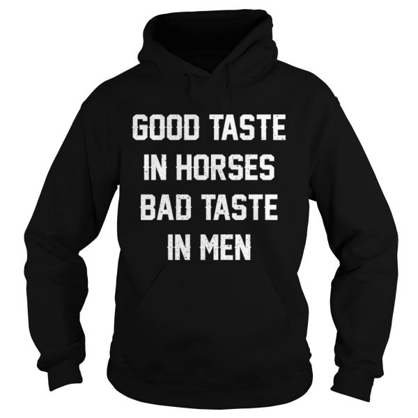 Good Taste In Horses Bad Taste In Men Funny Horse Lady Hoodie