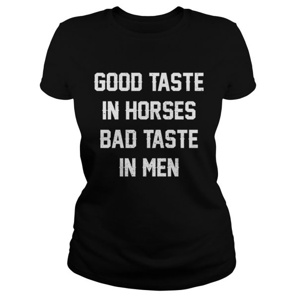 Good Taste In Horses Bad Taste In Men Funny Horse Lady Ladies Tee