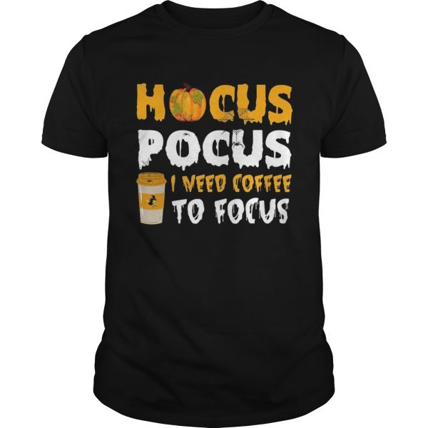 Hocus pocus I need coffee to focus Unisex