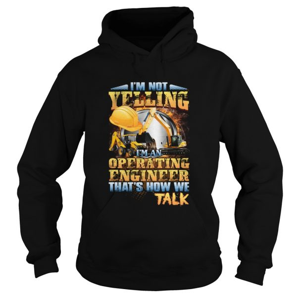 Im Not Yelling Im An Operating Engineer Thats How We Talk Hoodie