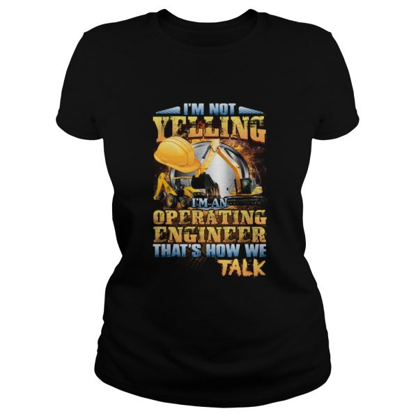 Im Not Yelling Im An Operating Engineer Thats How We Talk Ladies Tee
