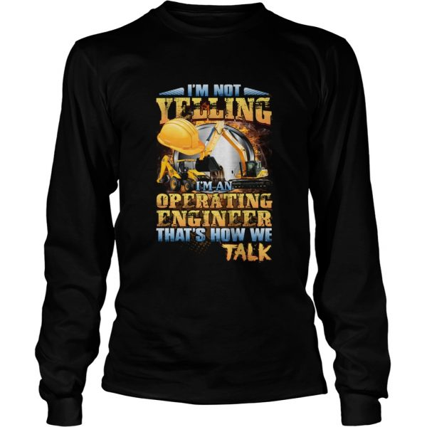 Im Not Yelling Im An Operating Engineer Thats How We Talk Longsleeve