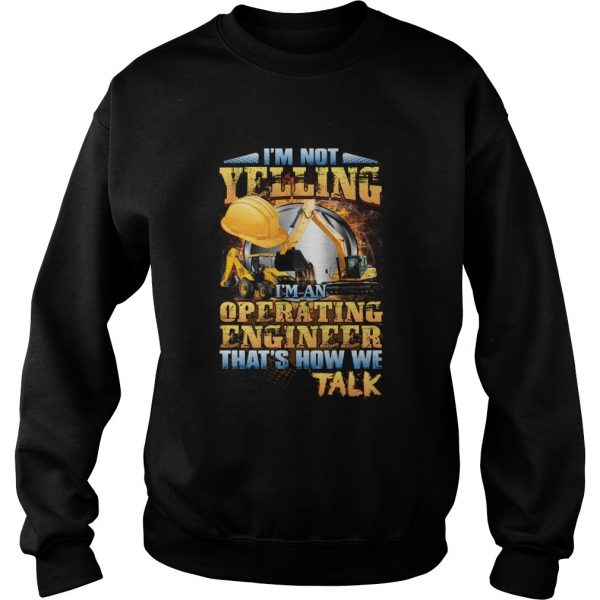 Im Not Yelling Im An Operating Engineer Thats How We Talk Sweatshirt