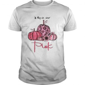 Pumpkin And Sunflower Breast Cancer Awareness In May We Wear Pink Unisex