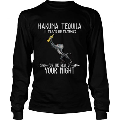 Hakuna Tequila it means no memories for the rest of your night Longsleeve