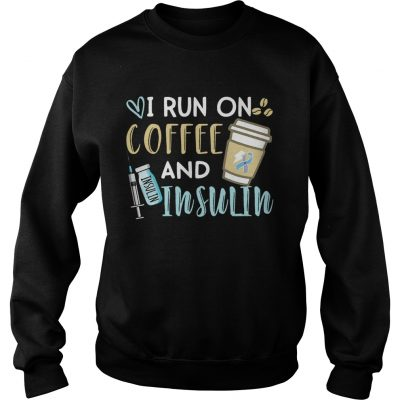 I run on coffee and Insulin Sweatshirt