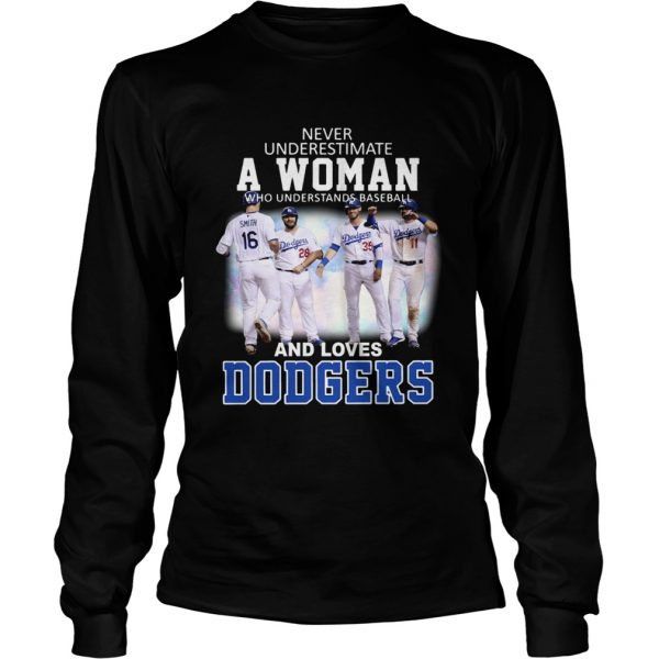 Never underestimate a woman who understands baseball and loves Dodgers Longsleeve