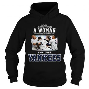 Never underestimate a woman who understands baseball and loves Yankees Hoodie
