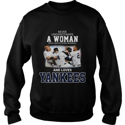 Never underestimate a woman who understands baseball and loves Yankees sweatshirt