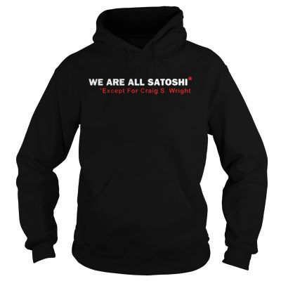 We Are All Satoshi Except For Craig S Wright 2020 Hoodie