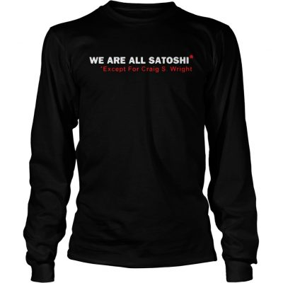 We Are All Satoshi Except For Craig S Wright 2020 Longsleeve