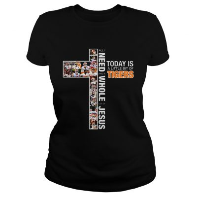 All i need today is a little bit of Tigers a whole lot of Jesus Ladies Tee