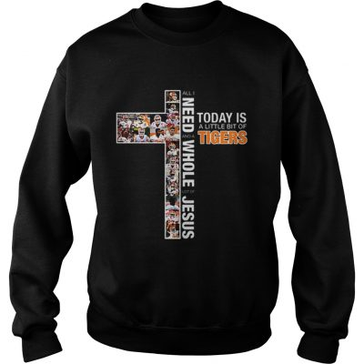 All i need today is a little bit of Tigers a whole lot of Jesus Sweatshirt