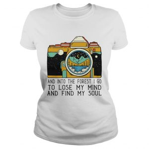 And Into The Forest I Go To Lose My Mind And Find My Soul Ladies tee