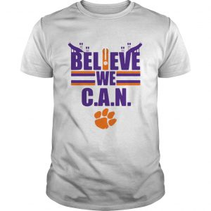 Clemson Tigers football Believe We Can unisex