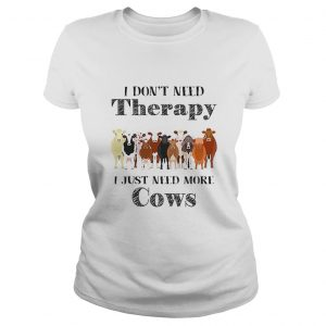 I dont need therapy i just need more cows Ladies tee