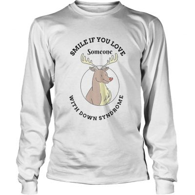 Reindeer smile if you love someone with down syndrome Longsleeve